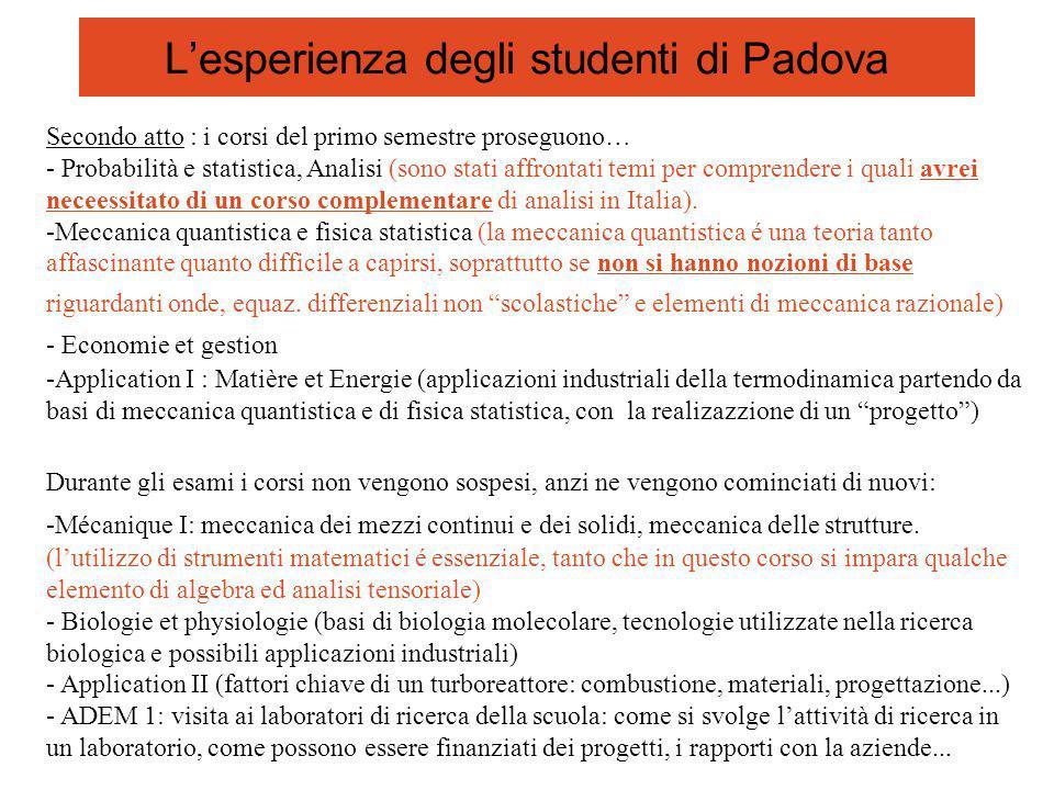 L'esperienza degli studenti di Padova Secondo atto : i corsi del primo semestre proseguono… - Probabilità e statistica, Analisi (sono stati affrontati temi per comprendere i quali avrei neceessitato di un corso complementare di analisi in Italia).