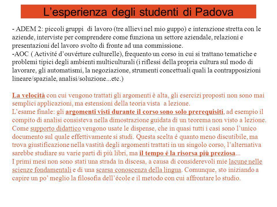 L'esperienza degli studenti di Padova - ADEM 2: piccoli gruppi di lavoro (tre allievi nel mio guppo) e interazione stretta con le aziende, interviste per comprendere come funziona un settore aziendale, relazioni e presentazioni del lavoro svolto di fronte ad una commissione.