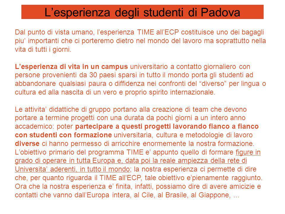 L'esperienza degli studenti di Padova Dal punto di vista umano, l'esperienza TIME all'ECP costituisce uno dei bagagli piu' importanti che ci porteremo dietro nel mondo del lavoro ma soprattutto nella vita di tutti i giorni.