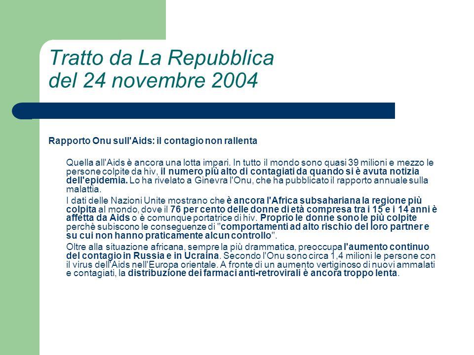 Tratto da La Repubblica del 24 novembre 2004 Rapporto Onu sull Aids: il contagio non rallenta Quella all Aids è ancora una lotta impari.