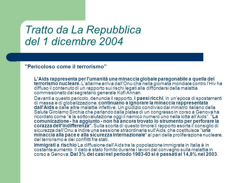 Tratto da La Repubblica del 1 dicembre 2004 Pericoloso come il terrorismo L Aids rappresenta per l umanità una minaccia globale paragonabile a quella del terrorismo nucleare.