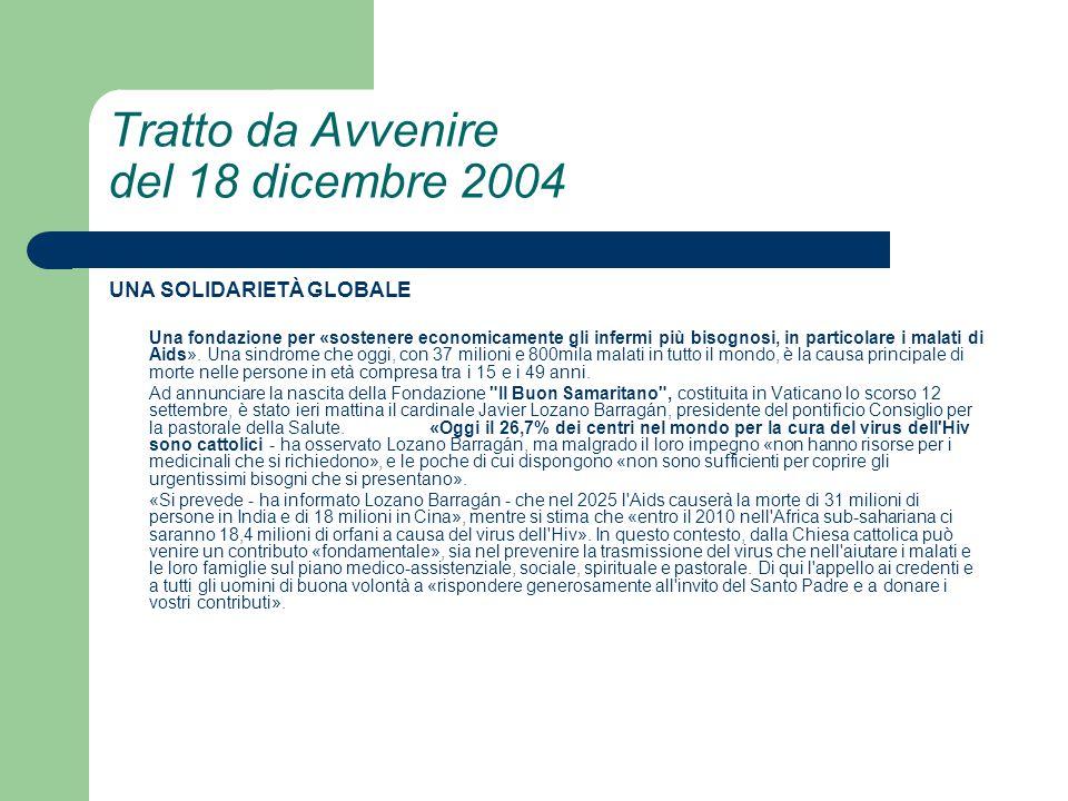 Tratto da Avvenire del 18 dicembre 2004 UNA SOLIDARIETÀ GLOBALE Una fondazione per «sostenere economicamente gli infermi più bisognosi, in particolare i malati di Aids».
