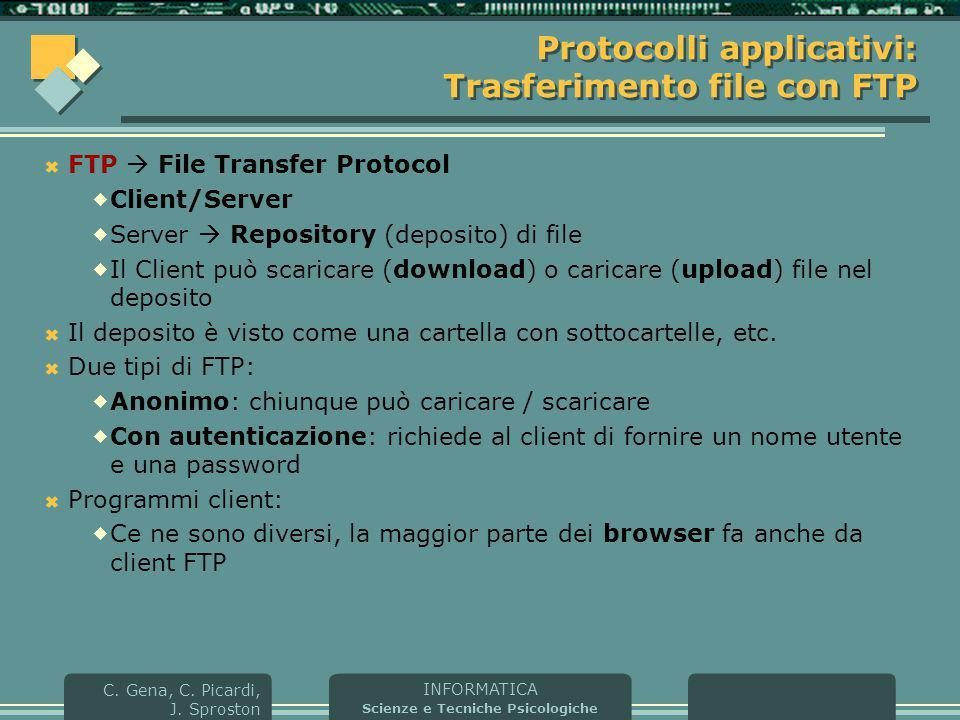 INFORMATICA Scienze e Tecniche Psicologiche C. Gena, C. Picardi, J. Sproston Protocolli applicativi: Trasferimento file con FTP  FTP  File Transfer