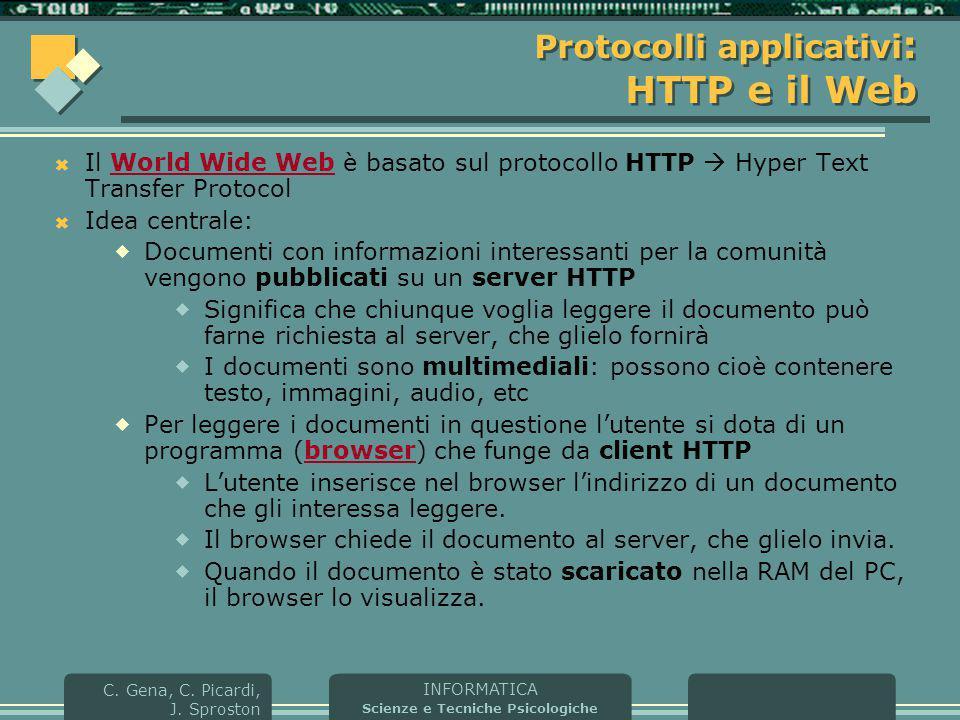 INFORMATICA Scienze e Tecniche Psicologiche C. Gena, C. Picardi, J. Sproston Protocolli applicativi : HTTP e il Web  Il World Wide Web è basato sul p
