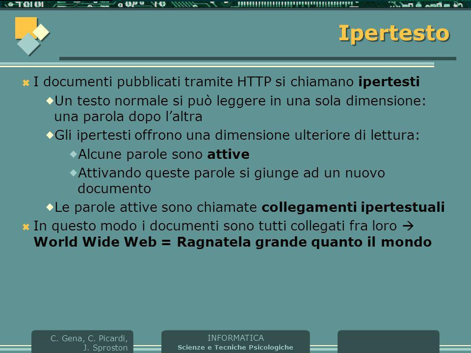 INFORMATICA Scienze e Tecniche Psicologiche C. Gena, C. Picardi, J. Sproston Ipertesto  I documenti pubblicati tramite HTTP si chiamano ipertesti  U