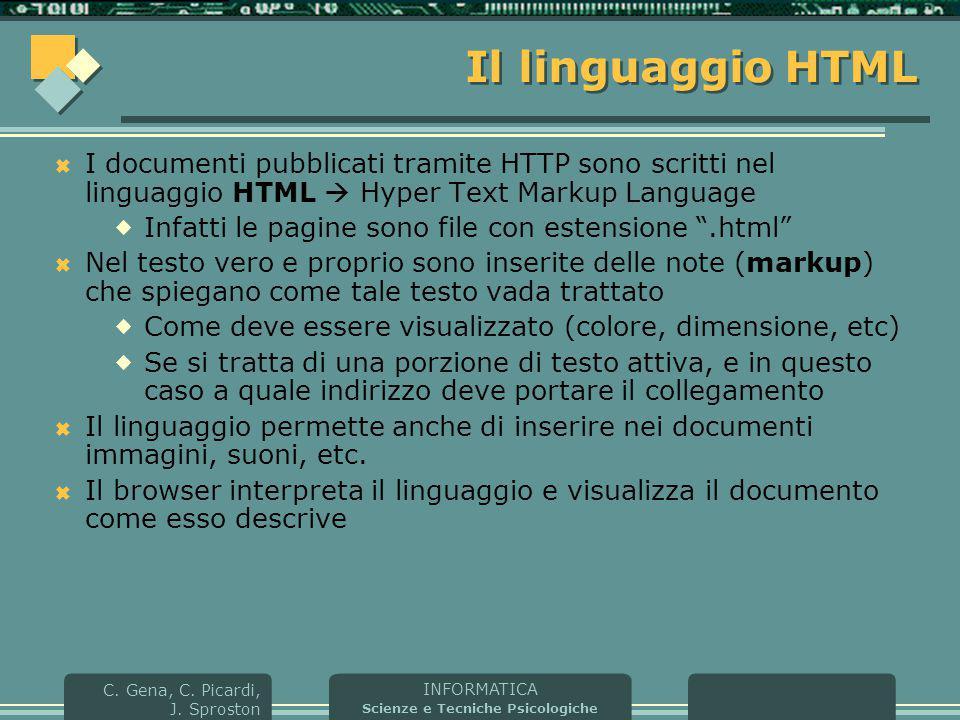 INFORMATICA Scienze e Tecniche Psicologiche C. Gena, C. Picardi, J. Sproston Il linguaggio HTML  I documenti pubblicati tramite HTTP sono scritti nel