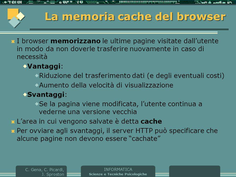 INFORMATICA Scienze e Tecniche Psicologiche C. Gena, C. Picardi, J. Sproston La memoria cache del browser  I browser memorizzano le ultime pagine vis