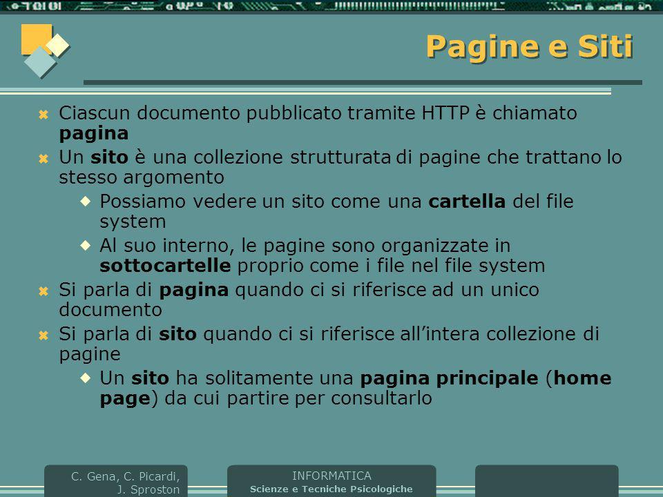INFORMATICA Scienze e Tecniche Psicologiche C. Gena, C. Picardi, J. Sproston Pagine e Siti  Ciascun documento pubblicato tramite HTTP è chiamato pagi