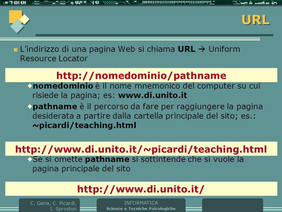 INFORMATICA Scienze e Tecniche Psicologiche C. Gena, C. Picardi, J. Sproston URL  L'indirizzo di una pagina Web si chiama URL  Uniform Resource Loca