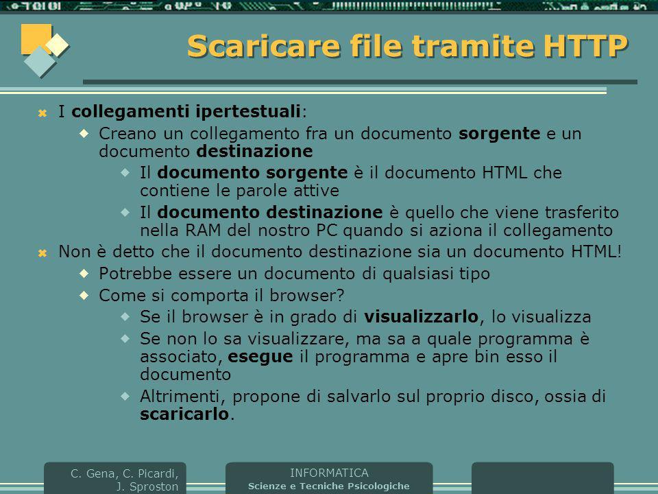 INFORMATICA Scienze e Tecniche Psicologiche C. Gena, C. Picardi, J. Sproston Scaricare file tramite HTTP  I collegamenti ipertestuali:  Creano un co