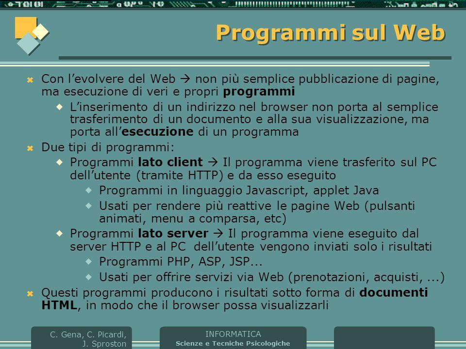 INFORMATICA Scienze e Tecniche Psicologiche C. Gena, C. Picardi, J. Sproston Programmi sul Web  Con l'evolvere del Web  non più semplice pubblicazio