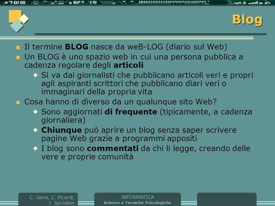 INFORMATICA Scienze e Tecniche Psicologiche C. Gena, C. Picardi, J. Sproston Blog  Il termine BLOG nasce da weB-LOG (diario sul Web)  Un BLOG è uno
