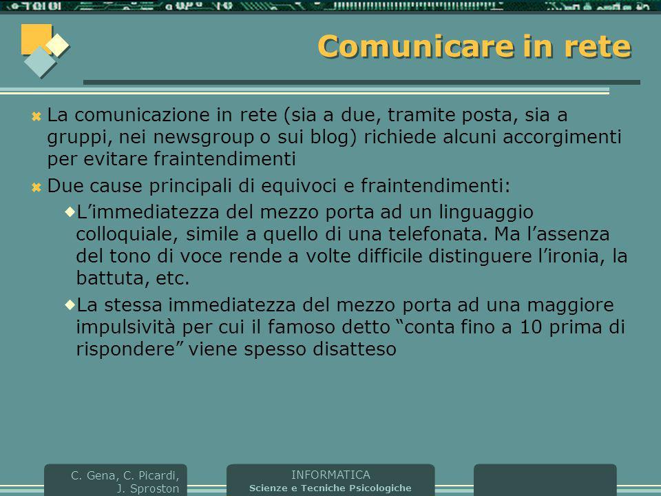 INFORMATICA Scienze e Tecniche Psicologiche C. Gena, C. Picardi, J. Sproston Comunicare in rete  La comunicazione in rete (sia a due, tramite posta,