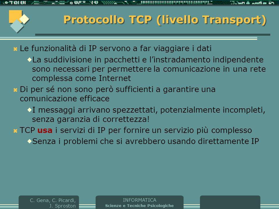 INFORMATICA Scienze e Tecniche Psicologiche C. Gena, C. Picardi, J. Sproston Protocollo TCP (livello Transport)  Le funzionalità di IP servono a far