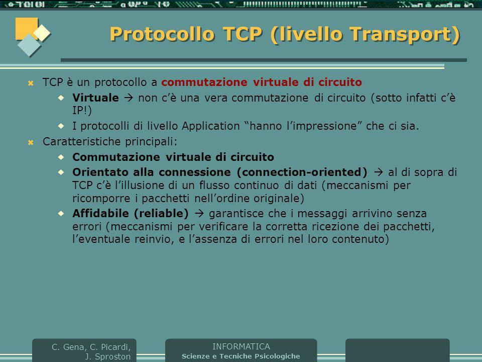 INFORMATICA Scienze e Tecniche Psicologiche C. Gena, C. Picardi, J. Sproston Protocollo TCP (livello Transport)  TCP è un protocollo a commutazione v