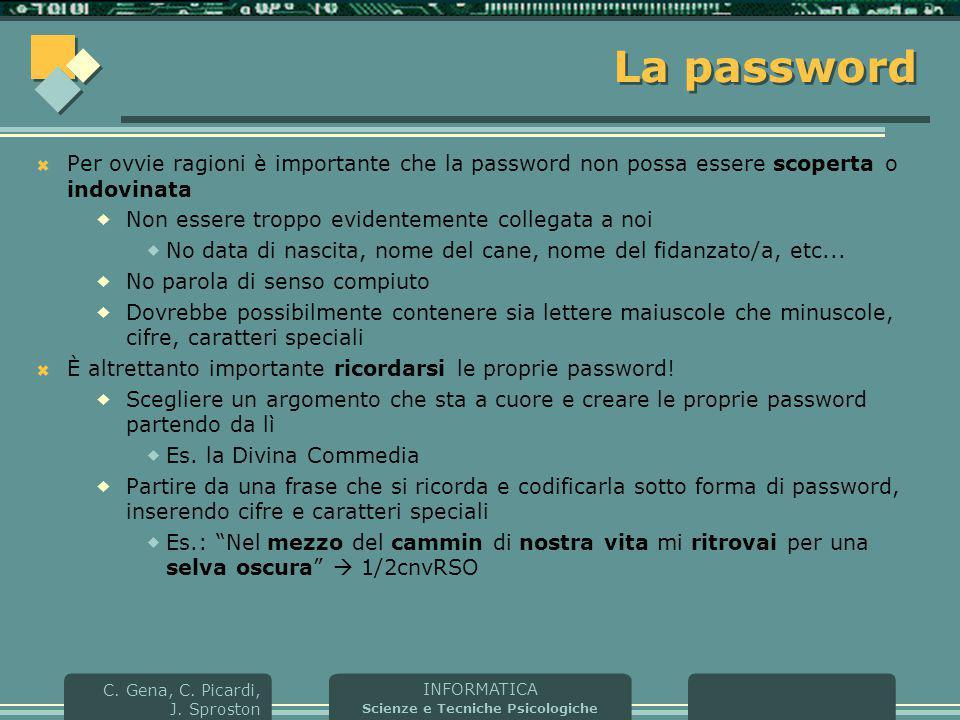 INFORMATICA Scienze e Tecniche Psicologiche C. Gena, C. Picardi, J. Sproston La password  Per ovvie ragioni è importante che la password non possa es