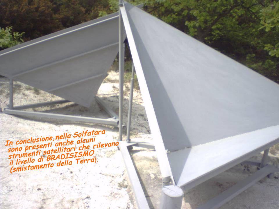 In conclusione,nella Solfatara sono presenti anche alcuni strumenti satellitari che rilevano il livello di BRADISISMO (smistamento della Terra).