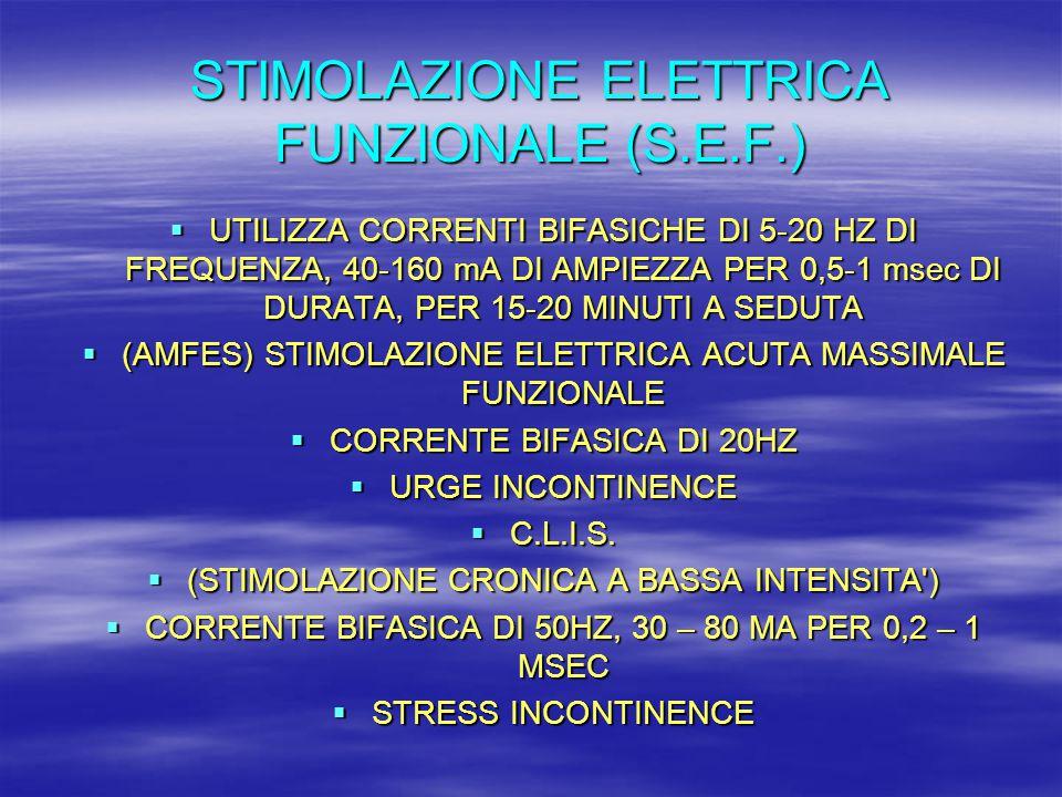 STIMOLAZIONE ELETTRICA FUNZIONALE (S.E.F.)  UTILIZZA CORRENTI BIFASICHE DI 5-20 HZ DI FREQUENZA, 40-160 mA DI AMPIEZZA PER 0,5-1 msec DI DURATA, PER