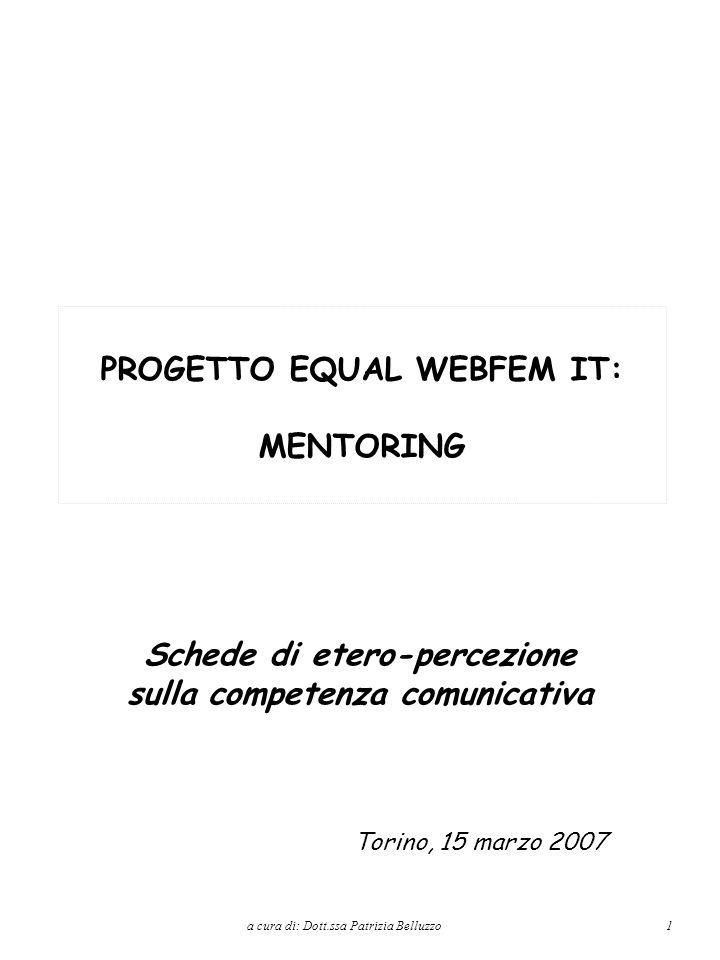 Schede di etero-percezione sulla competenza comunicativa Torino, 15 marzo 2007 a cura di: Dott.ssa Patrizia Belluzzo 1 PROGETTO EQUAL WEBFEM IT: MENTORING