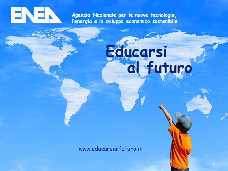 1 Agenzia Nazionale per le nuove tecnologie, l'energia e lo sviluppo economico sostenibile Educarsi al futuro www.educarsialfuturo.it