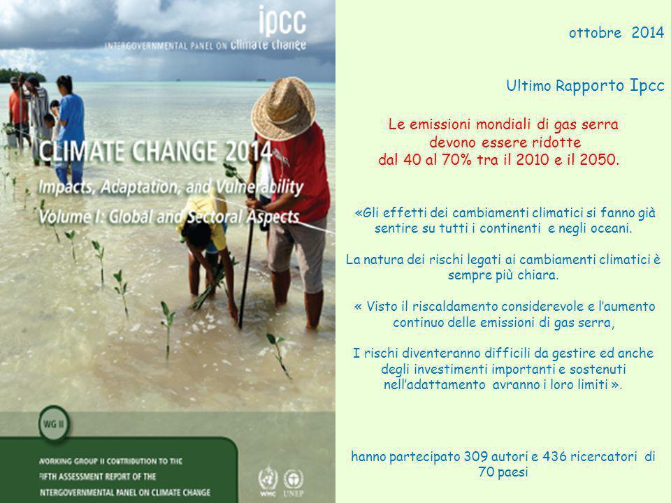 ottobre 2014 Ultimo Ra pporto Ipcc Le emissioni mondiali di gas serra devono essere ridotte dal 40 al 70% tra il 2010 e il 2050.