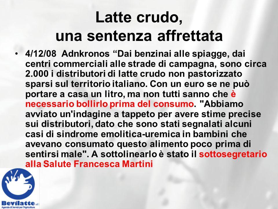 Latte crudo, una sentenza affrettata 4/12/08 Adnkronos Dai benzinai alle spiagge, dai centri commerciali alle strade di campagna, sono circa 2.000 i distributori di latte crudo non pastorizzato sparsi sul territorio italiano.