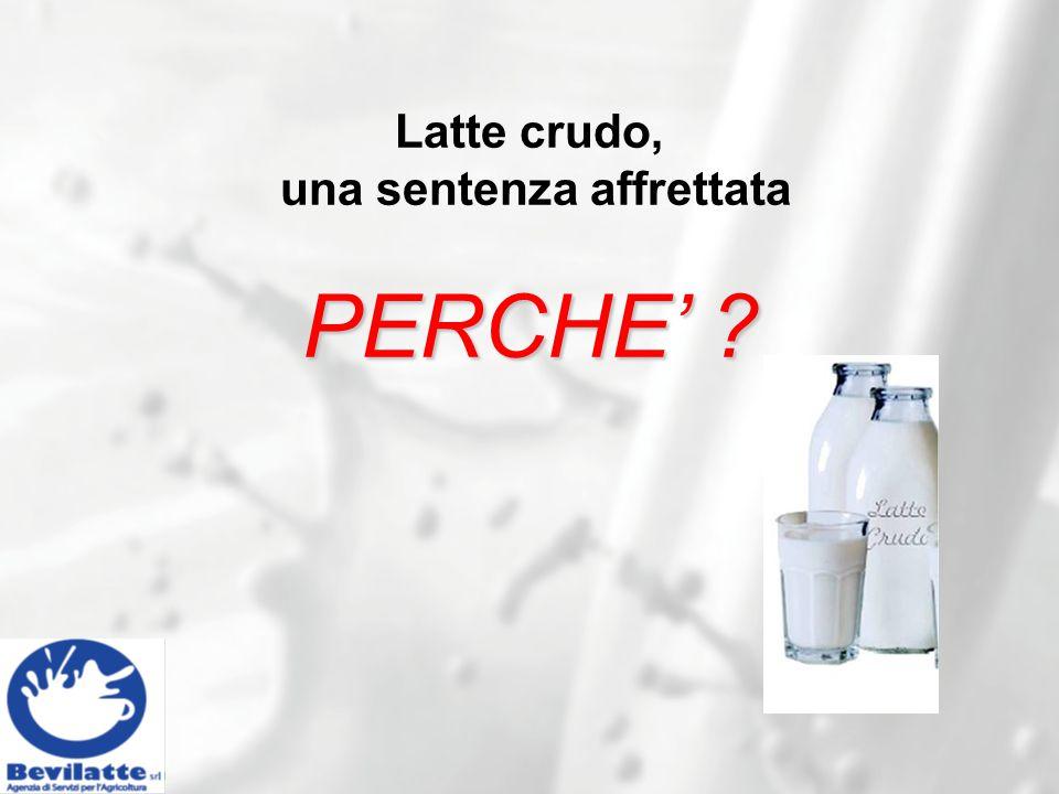 Il fenomeno internazionale del latte crudo: potenzialità e sbocchi di mercato Latte crudo, una sentenza affrettata PERCHE' ?