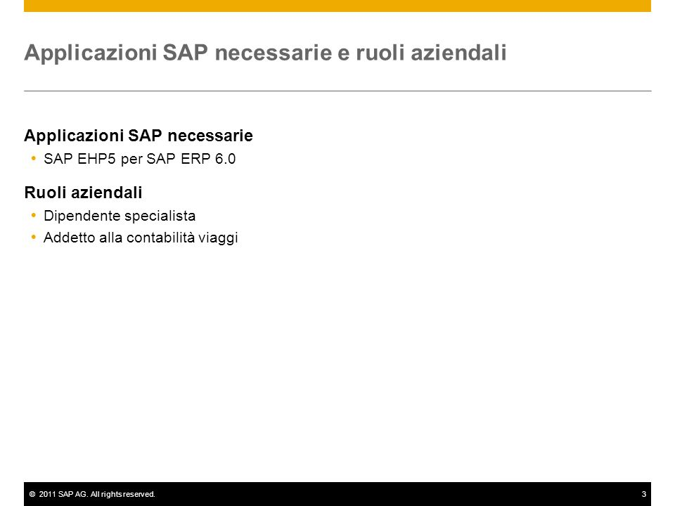 ©2011 SAP AG. All rights reserved.3 Applicazioni SAP necessarie e ruoli aziendali Applicazioni SAP necessarie  SAP EHP5 per SAP ERP 6.0 Ruoli azienda