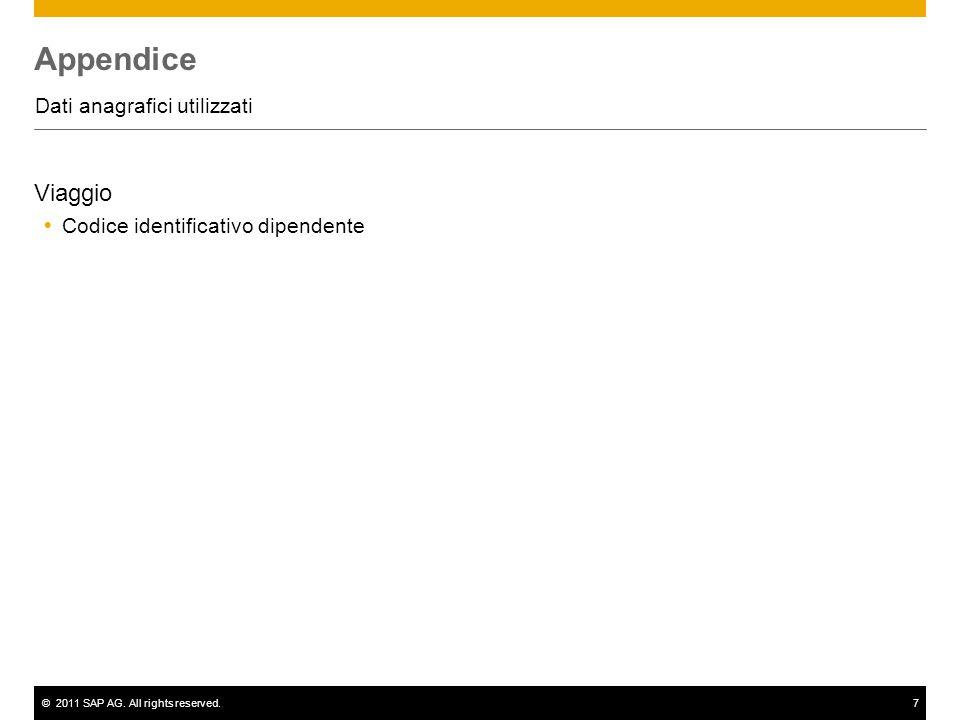©2011 SAP AG. All rights reserved.7 Appendice Dati anagrafici utilizzati Viaggio  Codice identificativo dipendente