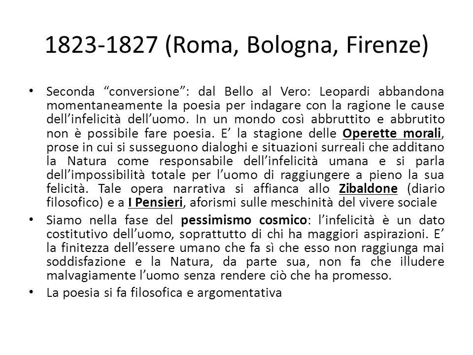 """1823-1827 (Roma, Bologna, Firenze) Seconda """"conversione"""": dal Bello al Vero: Leopardi abbandona momentaneamente la poesia per indagare con la ragione"""