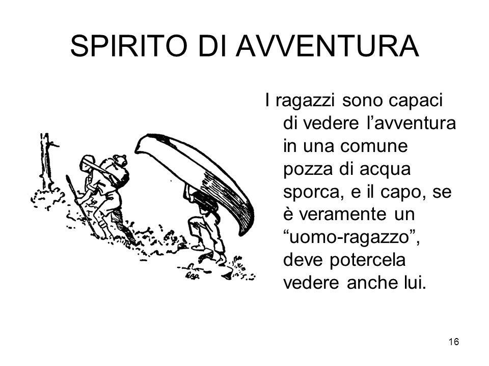 """16 SPIRITO DI AVVENTURA I ragazzi sono capaci di vedere l'avventura in una comune pozza di acqua sporca, e il capo, se è veramente un """"uomo-ragazzo"""","""