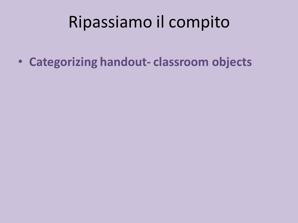 Ripassiamo il compito Categorizing handout- classroom objects