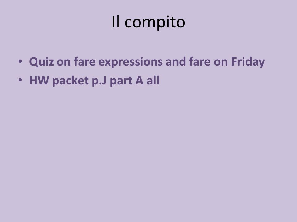 Il compito Quiz on fare expressions and fare on Friday HW packet p.J part A all
