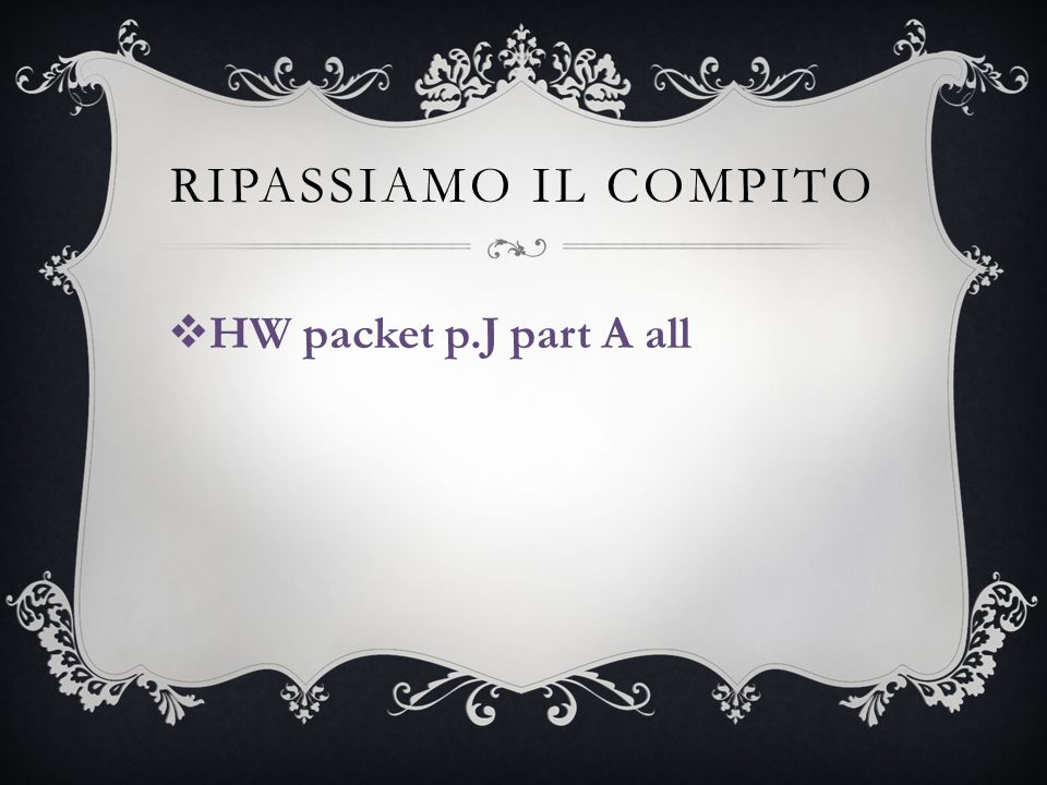 RIPASSIAMO IL COMPITO  HW packet p.J part A all