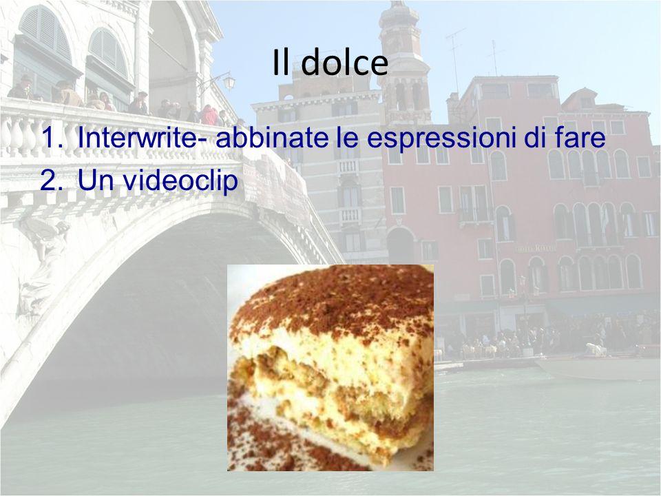 Il dolce 1.Interwrite- abbinate le espressioni di fare 2.Un videoclip