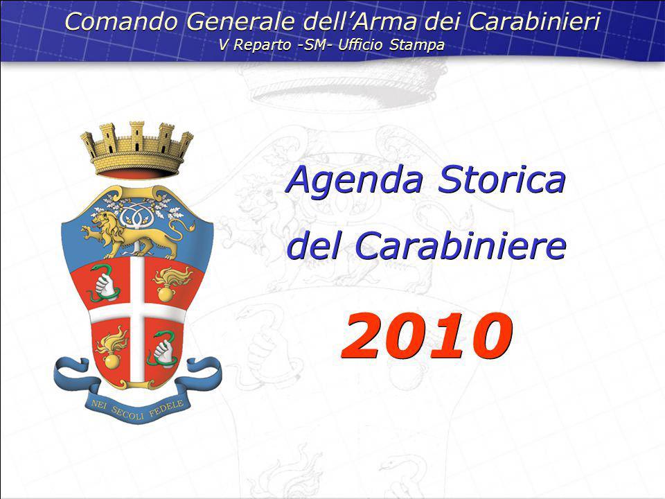 Agenda Storica del Carabiniere 2010 Comando Generale dell'Arma dei Carabinieri V Reparto -SM- Ufficio Stampa Comando Generale dell'Arma dei Carabinieri V Reparto -SM- Ufficio Stampa