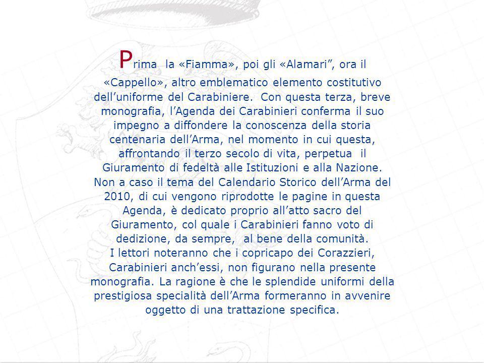P rima la «Fiamma», poi gli «Alamari , ora il «Cappello», altro emblematico elemento costitutivo dell'uniforme del Carabiniere.