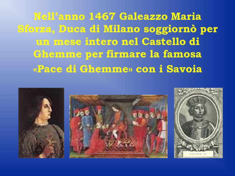 Nell'anno 1467 Galeazzo Maria Sforza, Duca di Milano soggiornò per un mese intero nel Castello di Ghemme per firmare la famosa «Pace di Ghemme» con i