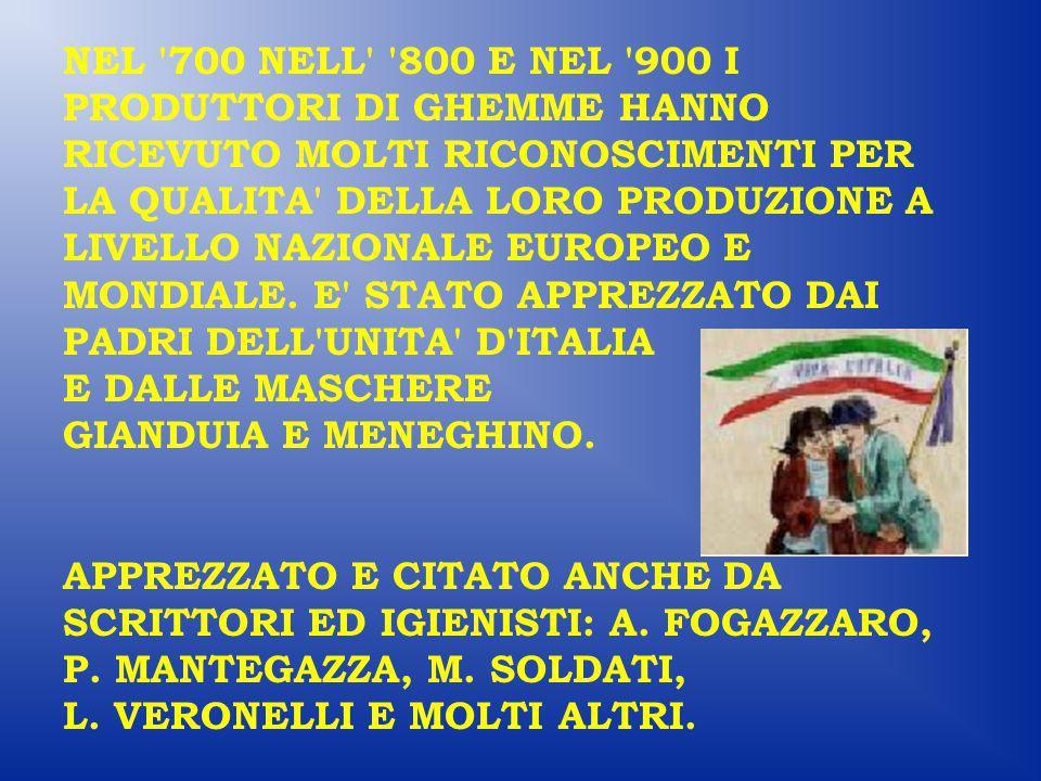 NEL 700 NELL 800 E NEL 900 I PRODUTTORI DI GHEMME HANNO RICEVUTO MOLTI RICONOSCIMENTI PER LA QUALITA DELLA LORO PRODUZIONE A LIVELLO NAZIONALE EUROPEO E MONDIALE.