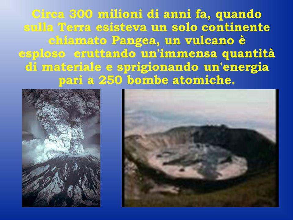 Circa 300 milioni di anni fa, quando sulla Terra esisteva un solo continente chiamato Pangea, un vulcano è esploso eruttando un immensa quantità di materiale e sprigionando un energia pari a 250 bombe atomiche.