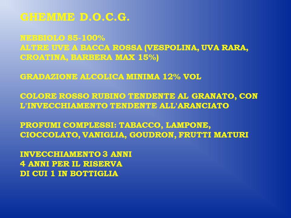 GHEMME D.O.C.G. NEBBIOLO 85-100% ALTRE UVE A BACCA ROSSA (VESPOLINA, UVA RARA, CROATINA, BARBERA MAX 15%) GRADAZIONE ALCOLICA MINIMA 12% VOL COLORE RO