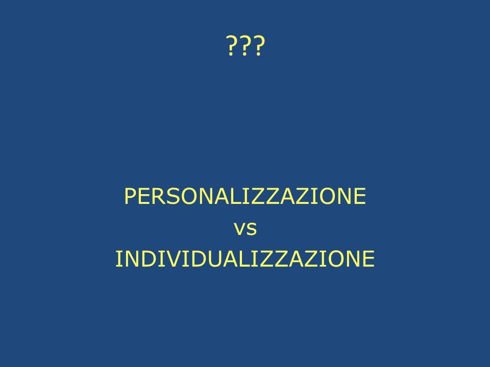 ??? PERSONALIZZAZIONE vs INDIVIDUALIZZAZIONE