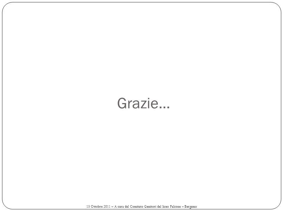 Grazie... 15 Ottobre 2011 – A cura del Comitato Genitori del liceo Falcone – Bergamo
