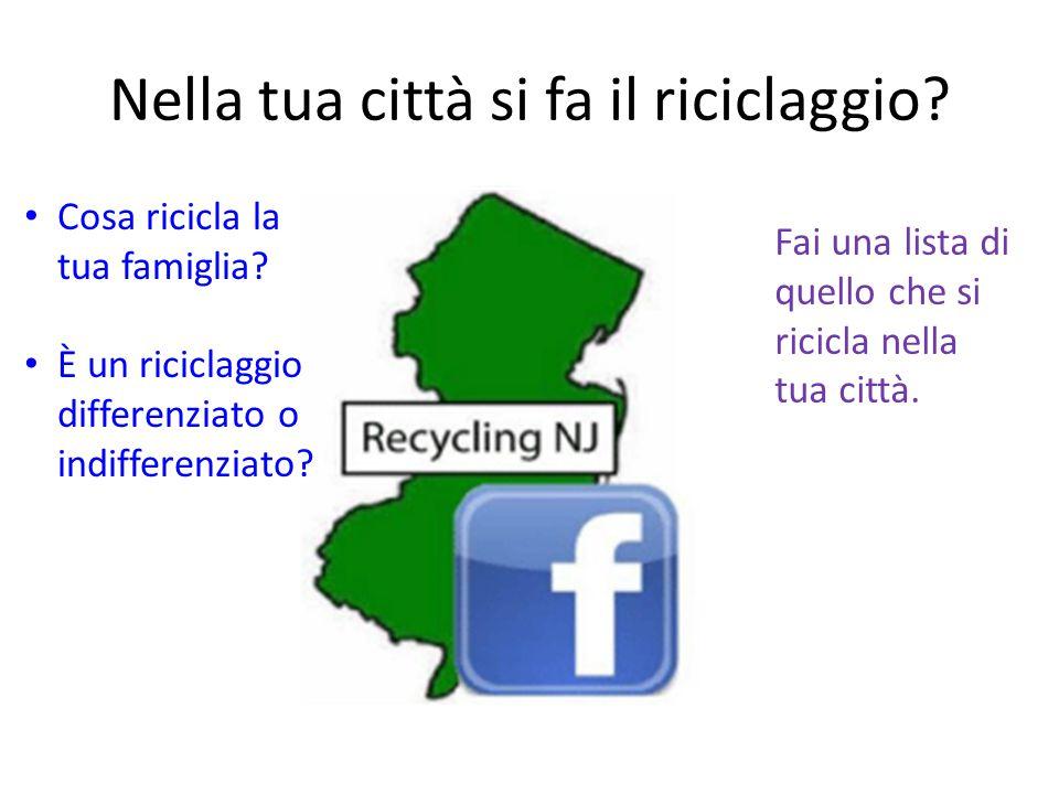 Nella tua città si fa il riciclaggio.Cosa ricicla la tua famiglia.