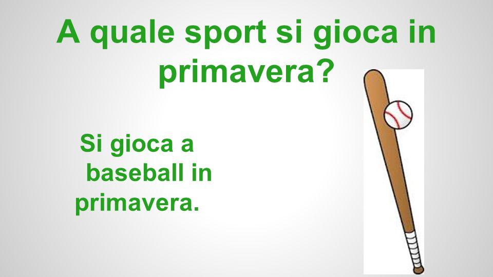 A quale sport si gioca in primavera? Si gioca a baseball in primavera.