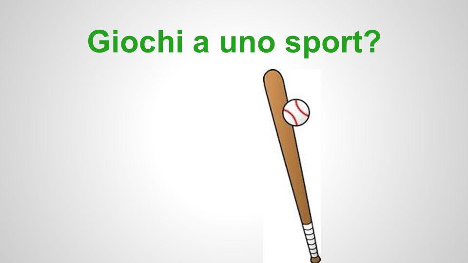 Giochi a uno sport?