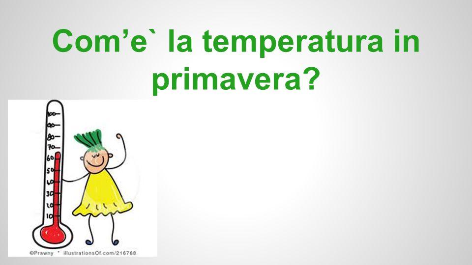 Com'e` la temperatura in primavera?