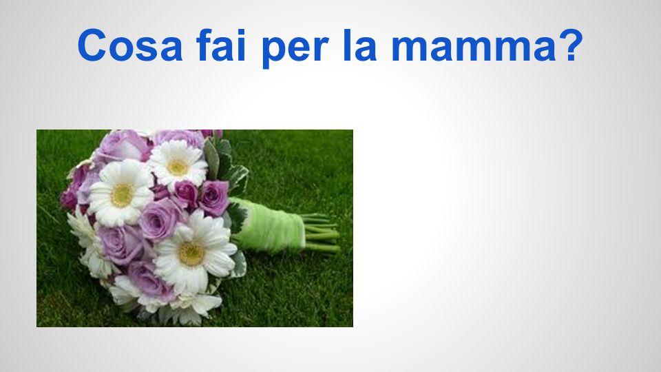 Cosa fai per la mamma?