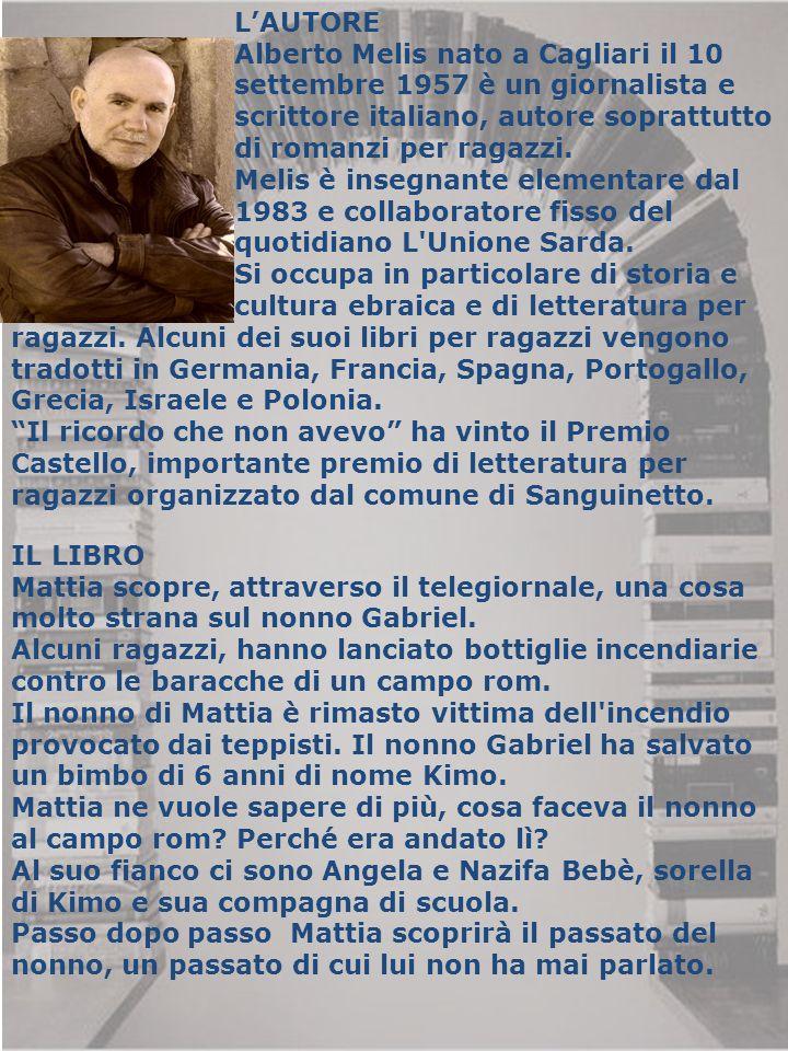 L'AUTORE Alberto Melis nato a Cagliari il 10 settembre 1957 è un giornalista e scrittore italiano, autore soprattutto di romanzi per ragazzi. Melis è