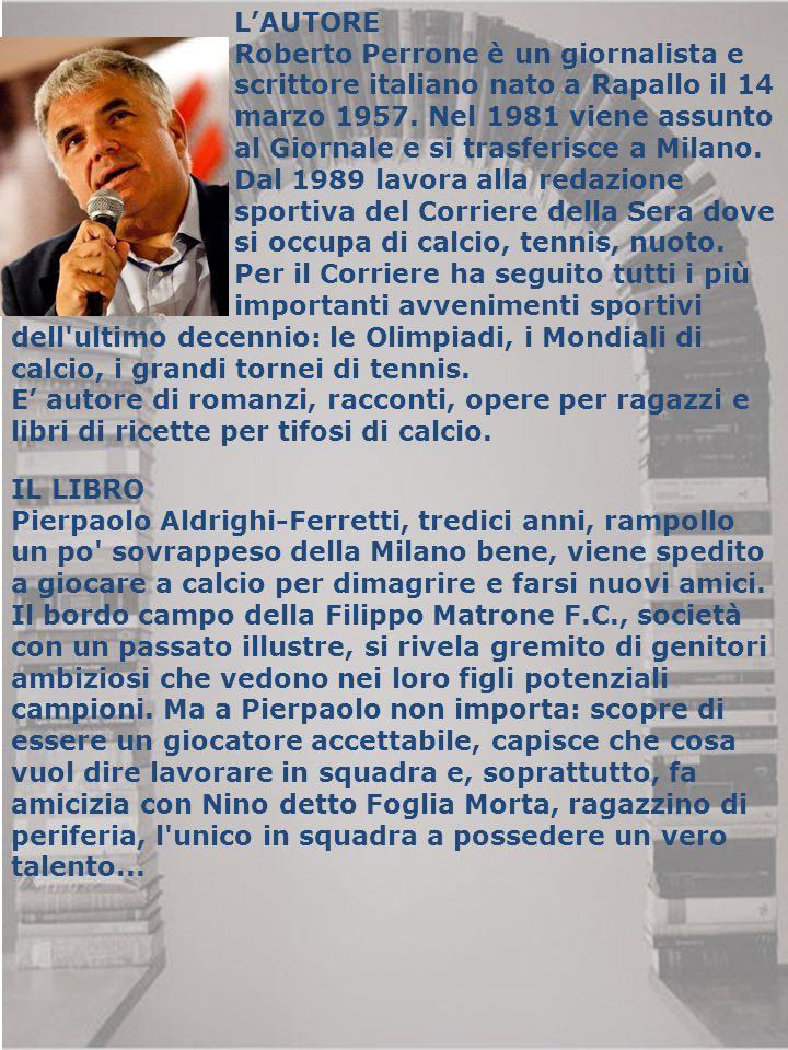 L'AUTORE Roberto Perrone è un giornalista e scrittore italiano nato a Rapallo il 14 marzo 1957. Nel 1981 viene assunto al Giornale e si trasferisce a